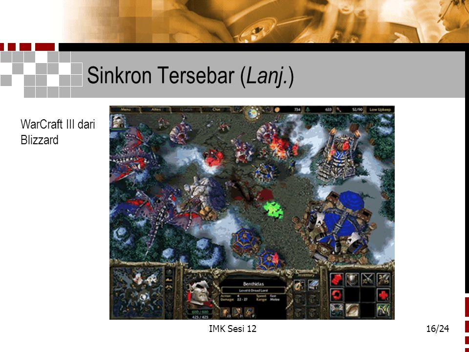 IMK Sesi 1216/24 Sinkron Tersebar ( Lanj. ) WarCraft III dari Blizzard