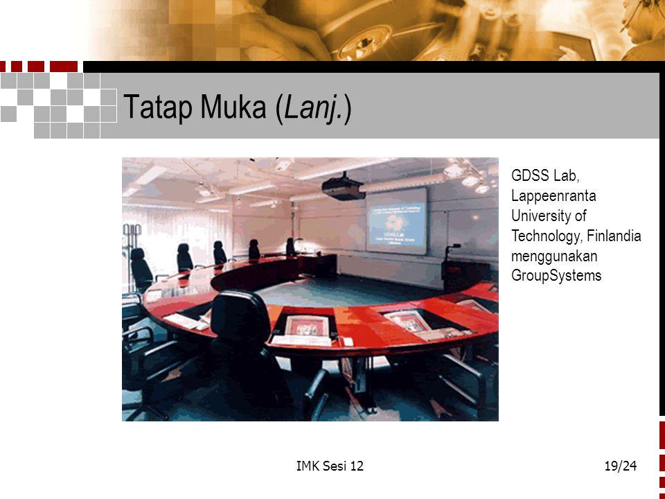 IMK Sesi 1219/24 Tatap Muka ( Lanj. ) GDSS Lab, Lappeenranta University of Technology, Finlandia menggunakan GroupSystems
