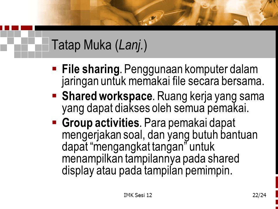 IMK Sesi 1222/24 Tatap Muka ( Lanj. )  File sharing. Penggunaan komputer dalam jaringan untuk memakai file secara bersama.  Shared workspace. Ruang