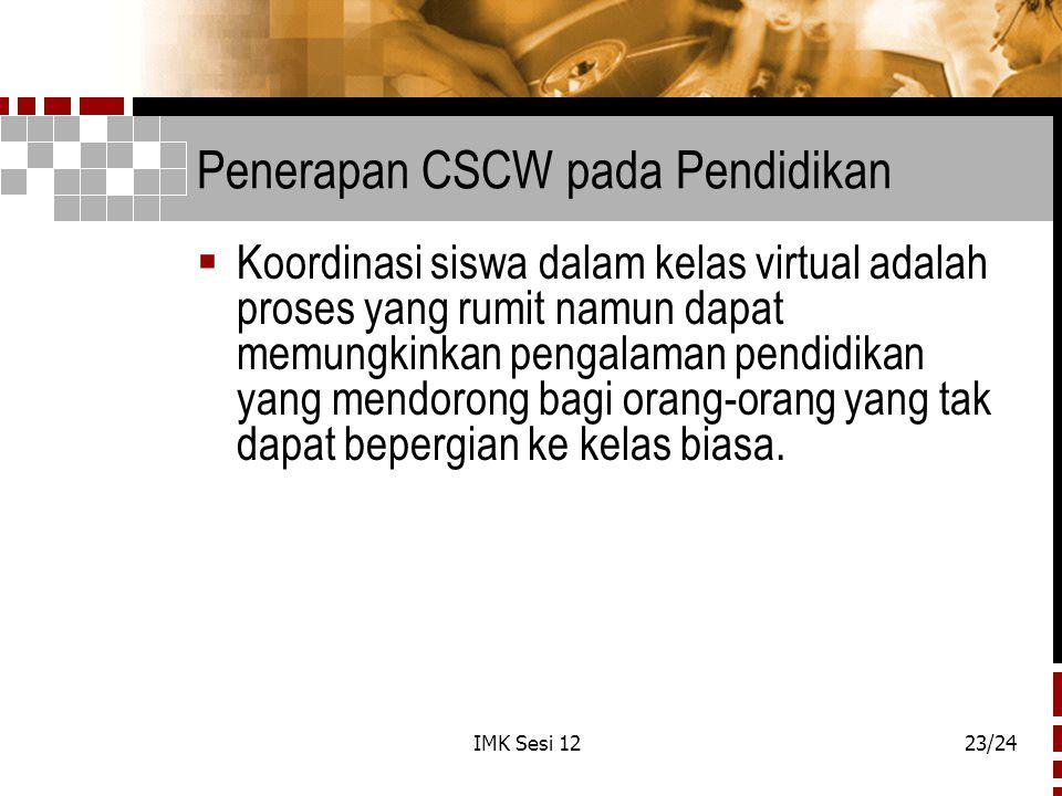 IMK Sesi 1223/24 Penerapan CSCW pada Pendidikan  Koordinasi siswa dalam kelas virtual adalah proses yang rumit namun dapat memungkinkan pengalaman pe