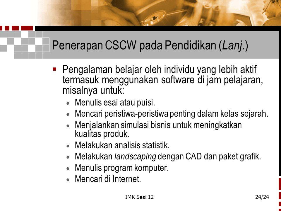 IMK Sesi 1224/24 Penerapan CSCW pada Pendidikan ( Lanj. )  Pengalaman belajar oleh individu yang lebih aktif termasuk menggunakan software di jam pel