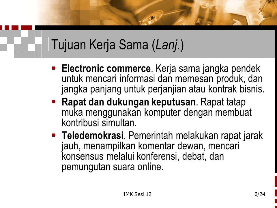 IMK Sesi 126/24 Tujuan Kerja Sama ( Lanj. )  Electronic commerce. Kerja sama jangka pendek untuk mencari informasi dan memesan produk, dan jangka pan
