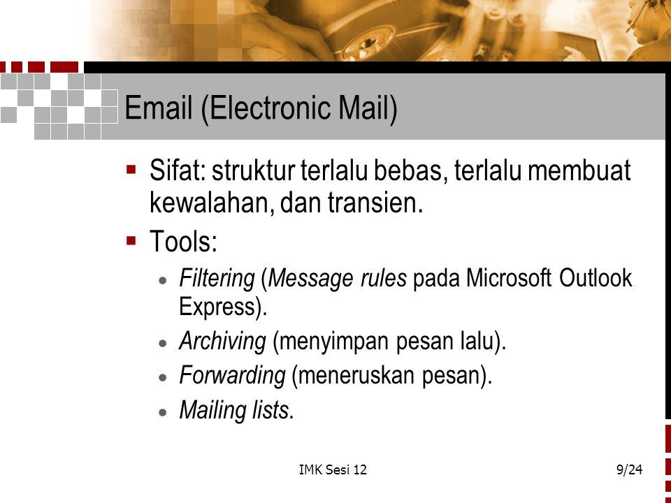 IMK Sesi 129/24 Email (Electronic Mail)  Sifat: struktur terlalu bebas, terlalu membuat kewalahan, dan transien.  Tools:  Filtering ( Message rules