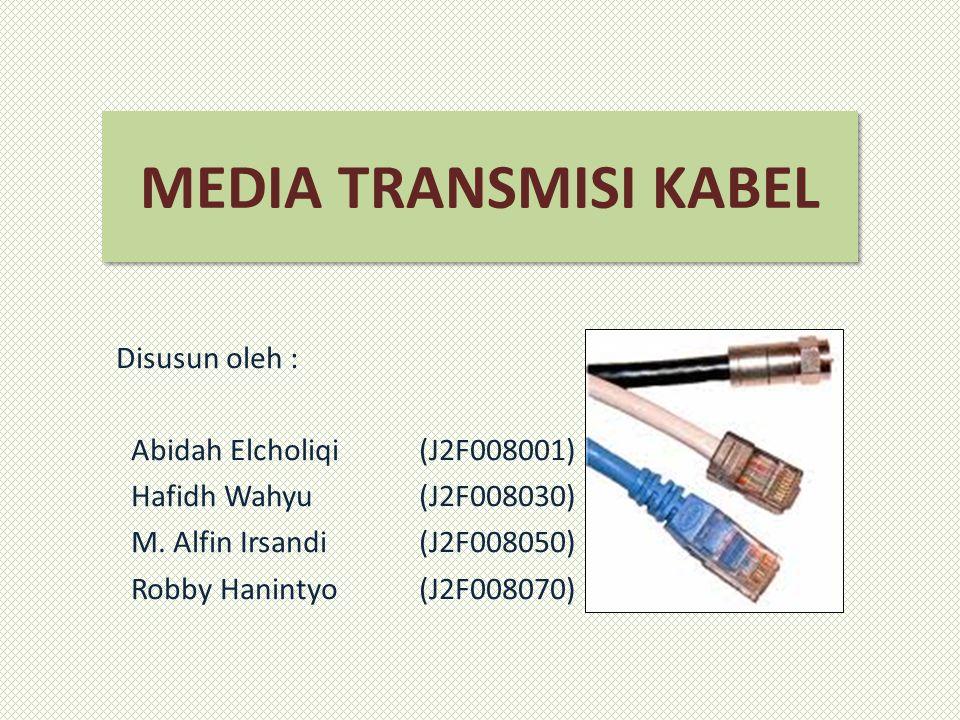 Disusun oleh : Abidah Elcholiqi (J2F008001) Hafidh Wahyu(J2F008030) M. Alfin Irsandi (J2F008050) Robby Hanintyo (J2F008070) MEDIA TRANSMISI KABEL