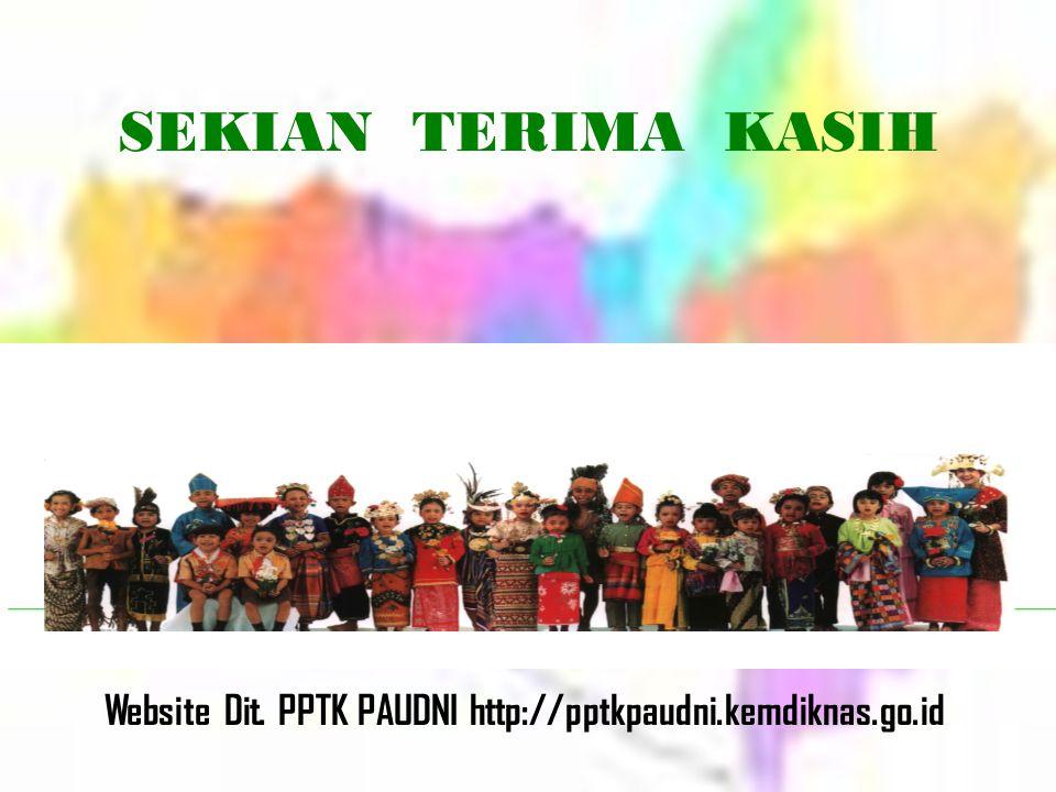 Website Dit. PPTK PAUDNI http://pptkpaudni.kemdiknas.go.id SEKIAN TERIMA KASIH