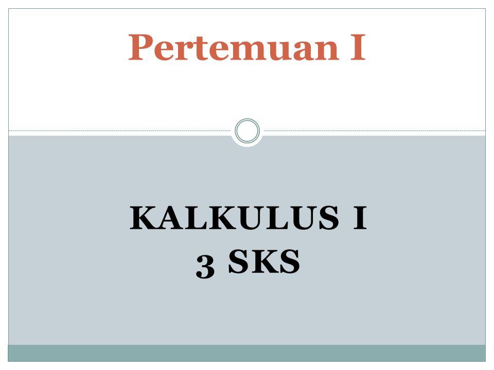 KALKULUS I 3 SKS Pertemuan I