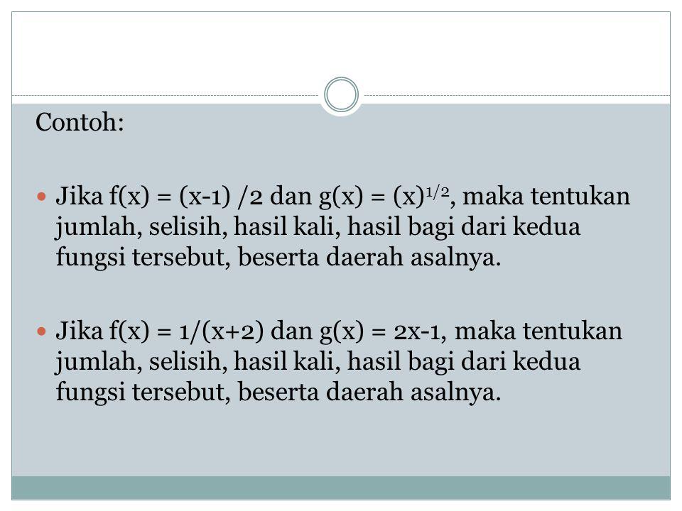 Contoh: Jika f(x) = (x-1) /2 dan g(x) = (x) 1/2, maka tentukan jumlah, selisih, hasil kali, hasil bagi dari kedua fungsi tersebut, beserta daerah asal
