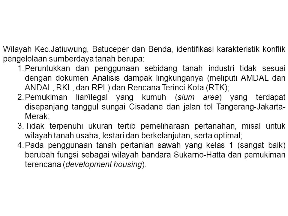 Wilayah Kec.Jatiuwung, Batuceper dan Benda, identifikasi karakteristik konflik pengelolaan sumberdaya tanah berupa: 1.Peruntukkan dan penggunaan sebid