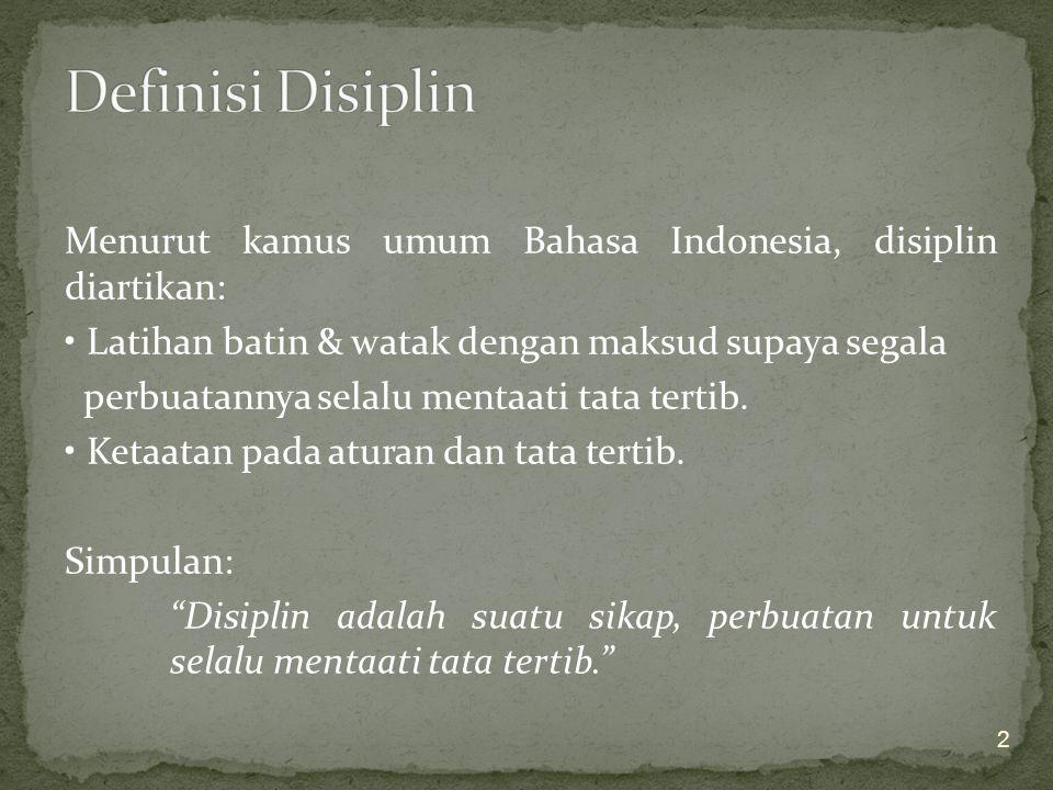 Menurut kamus umum Bahasa Indonesia, disiplin diartikan: Latihan batin & watak dengan maksud supaya segala perbuatannya selalu mentaati tata tertib.