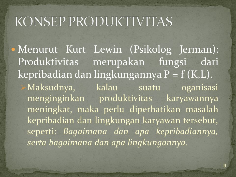 Menurut Kurt Lewin (Psikolog Jerman): Produktivitas merupakan fungsi dari kepribadian dan lingkungannya P = f (K,L).