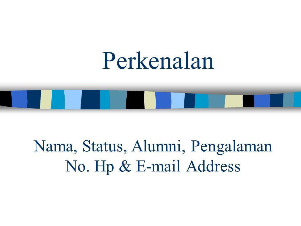 Perkenalan Nama, Status, Alumni, Pengalaman No. Hp & E-mail Address