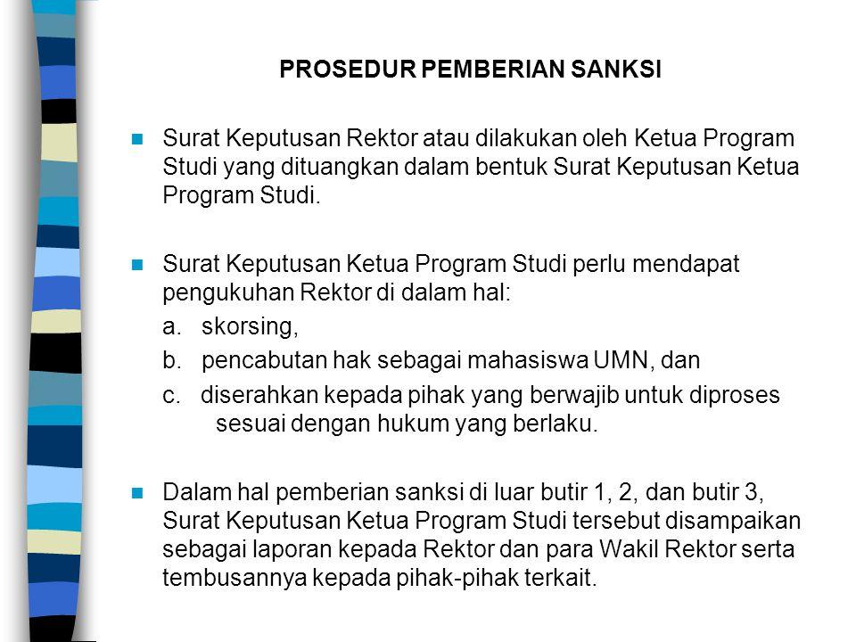 PROSEDUR PEMBERIAN SANKSI Surat Keputusan Rektor atau dilakukan oleh Ketua Program Studi yang dituangkan dalam bentuk Surat Keputusan Ketua Program St