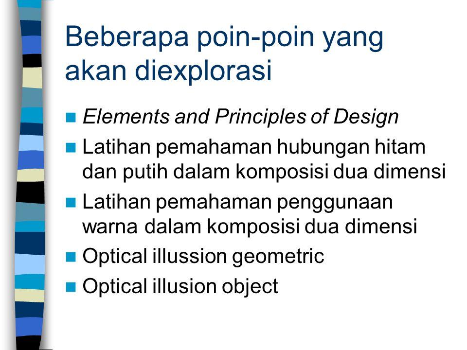 Beberapa poin-poin yang akan diexplorasi Elements and Principles of Design Latihan pemahaman hubungan hitam dan putih dalam komposisi dua dimensi Lati