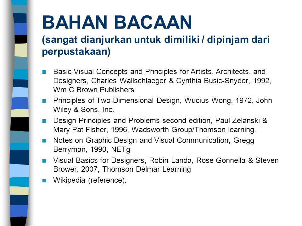 BAHAN BACAAN (sangat dianjurkan untuk dimiliki / dipinjam dari perpustakaan) Basic Visual Concepts and Principles for Artists, Architects, and Designe