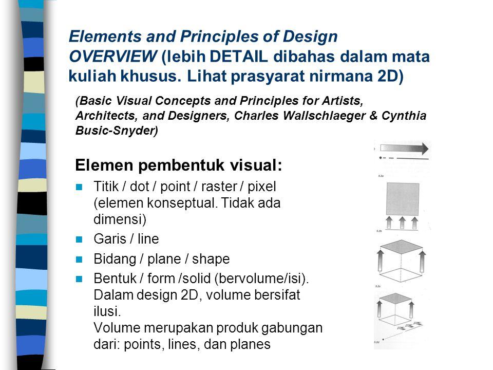 Elements and Principles of Design OVERVIEW (lebih DETAIL dibahas dalam mata kuliah khusus. Lihat prasyarat nirmana 2D) Elemen pembentuk visual: Titik
