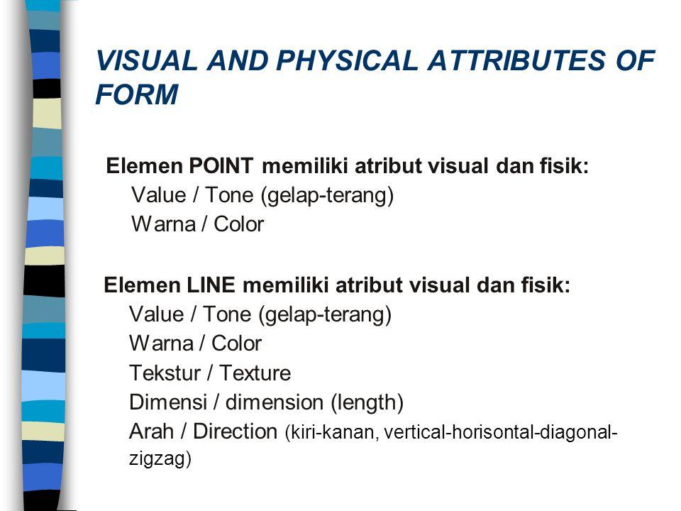 Elemen POINT memiliki atribut visual dan fisik: Value / Tone (gelap-terang) Warna / Color Elemen LINE memiliki atribut visual dan fisik: Value / Tone