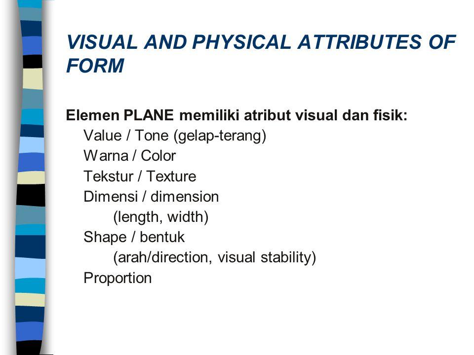 Elemen PLANE memiliki atribut visual dan fisik: Value / Tone (gelap-terang) Warna / Color Tekstur / Texture Dimensi / dimension (length, width) Shape