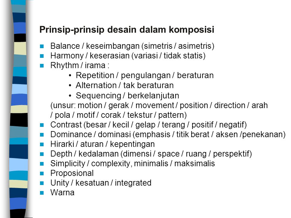 Prinsip-prinsip desain dalam komposisi Balance / keseimbangan (simetris / asimetris) Harmony / keserasian (variasi / tidak statis) Rhythm / irama : Re