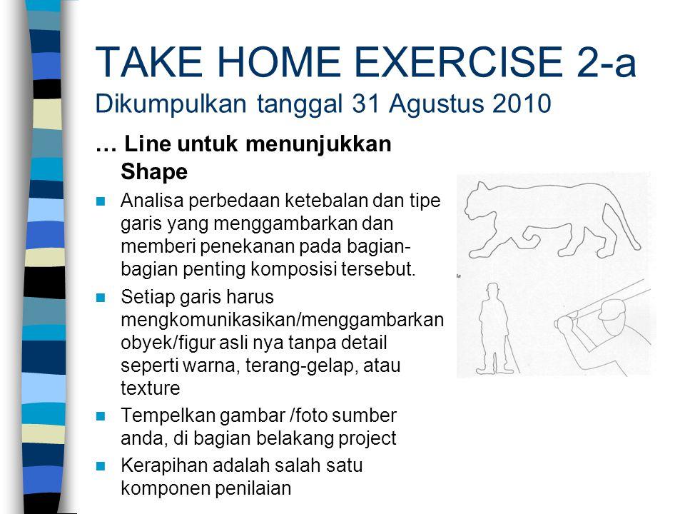 TAKE HOME EXERCISE 2-a Dikumpulkan tanggal 31 Agustus 2010 … Line untuk menunjukkan Shape Analisa perbedaan ketebalan dan tipe garis yang menggambarka
