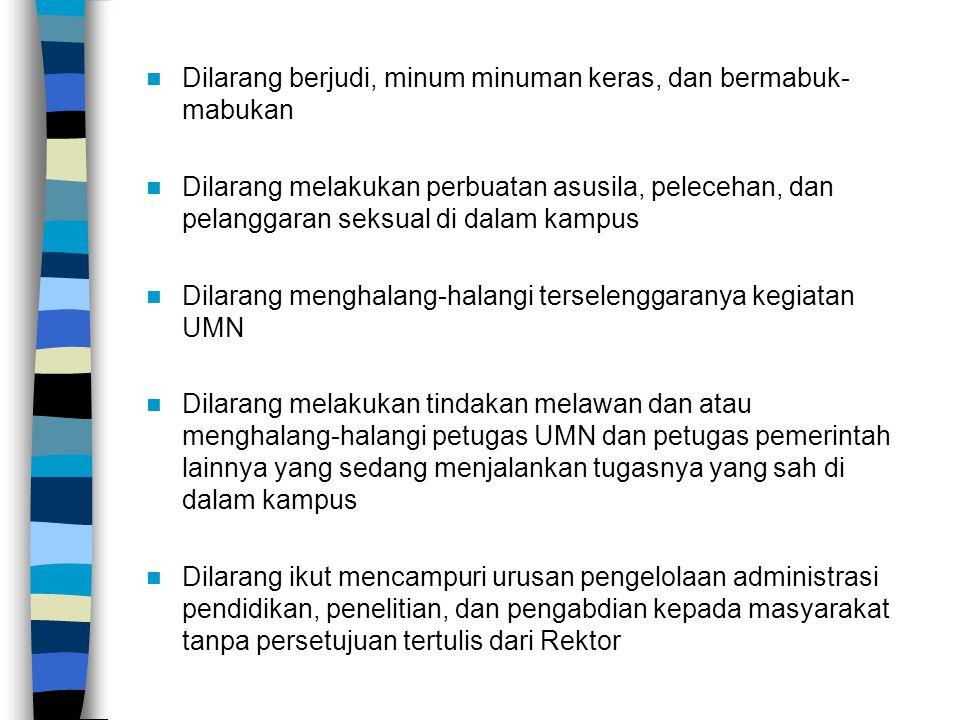 Dilarang berjudi, minum minuman keras, dan bermabuk- mabukan Dilarang melakukan perbuatan asusila, pelecehan, dan pelanggaran seksual di dalam kampus