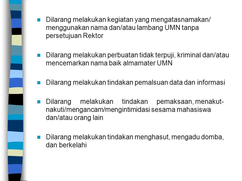 Dilarang melakukan kegiatan yang mengatasnamakan/ menggunakan nama dan/atau lambang UMN tanpa persetujuan Rektor Dilarang melakukan perbuatan tidak te