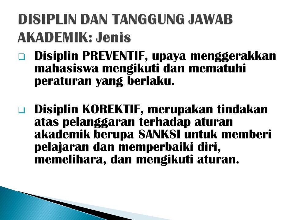  Disiplin PREVENTIF, upaya menggerakkan mahasiswa mengikuti dan mematuhi peraturan yang berlaku.  Disiplin KOREKTIF, merupakan tindakan atas pelangg