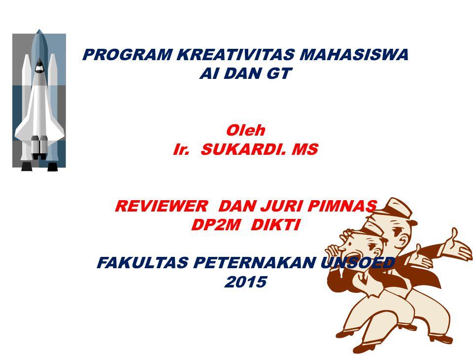 PKPOleh: PROGRAM KREATIVITAS MAHASISWA AI DAN GT Oleh Ir. SUKARDI. MS REVIEWER DAN JURI PIMNAS DP2M DIKTI FAKULTAS PETERNAKAN UNSOED 2015