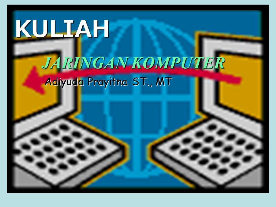 KULIAH Adiyuda Prayitna ST., MT JARINGAN KOMPUTER