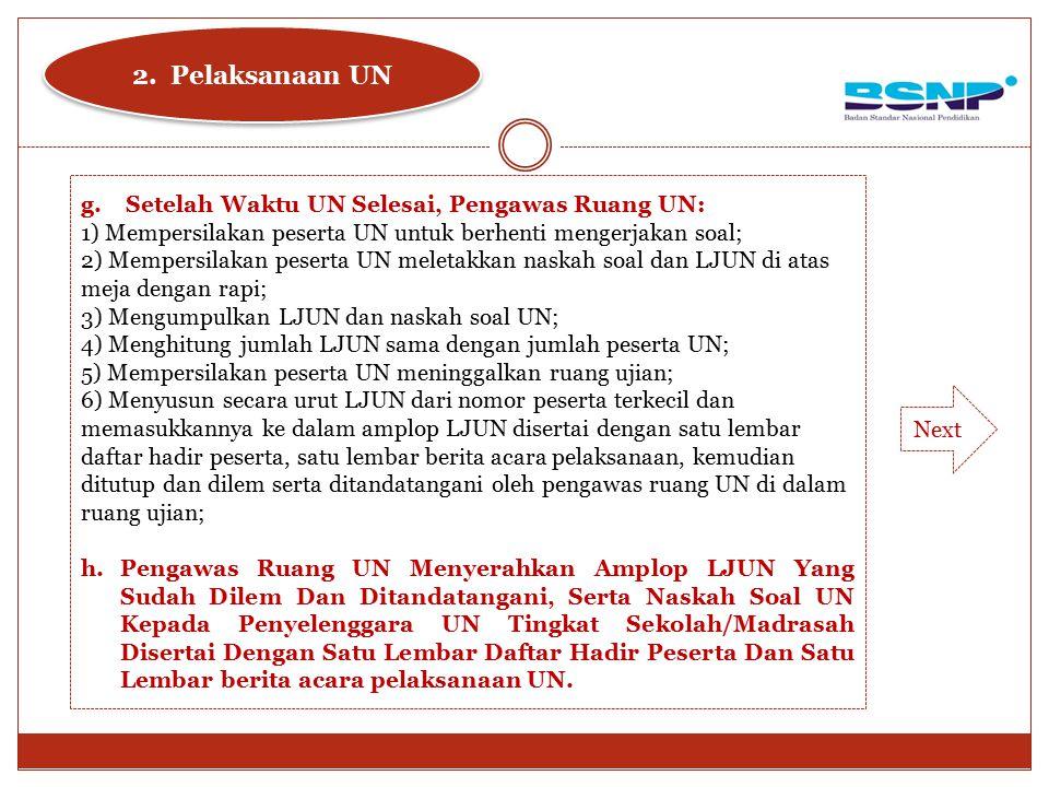 g. Setelah Waktu UN Selesai, Pengawas Ruang UN: 1) Mempersilakan peserta UN untuk berhenti mengerjakan soal; 2) Mempersilakan peserta UN meletakkan na