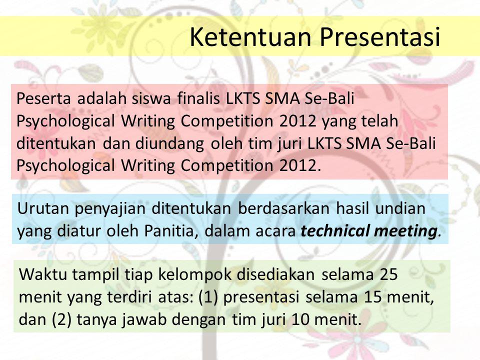Peserta adalah siswa finalis LKTS SMA Se-Bali Psychological Writing Competition 2012 yang telah ditentukan dan diundang oleh tim juri LKTS SMA Se-Bali Psychological Writing Competition 2012.