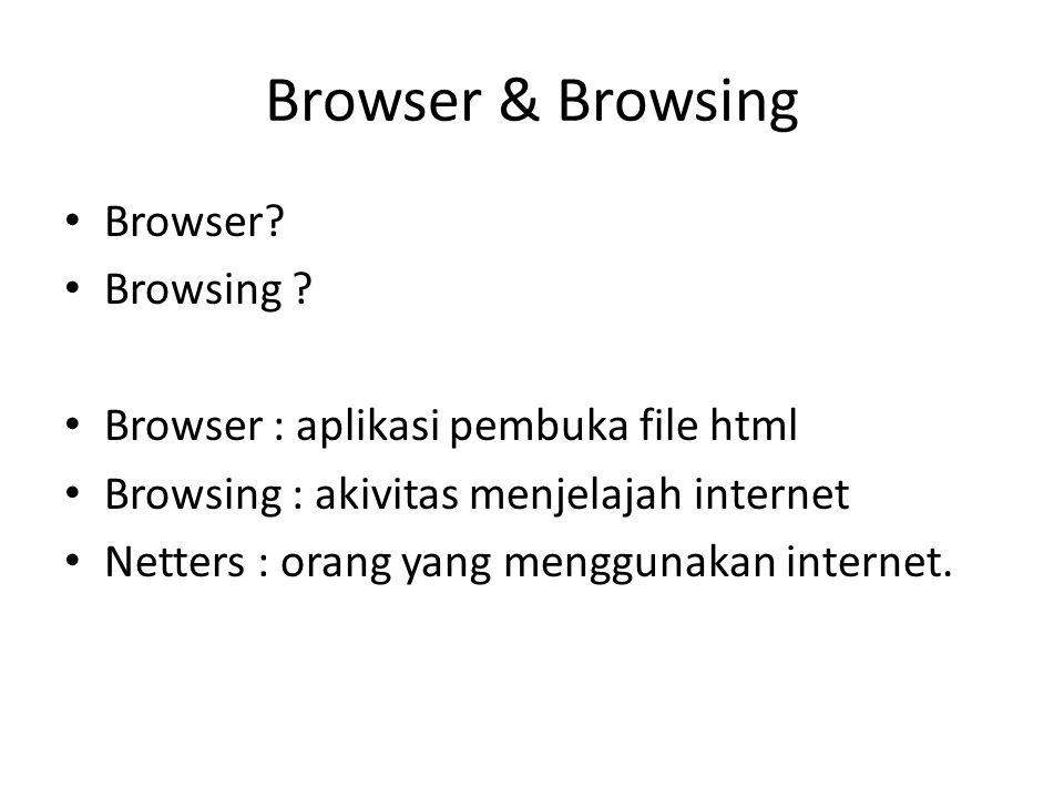 Browser & Browsing Browser? Browsing ? Browser : aplikasi pembuka file html Browsing : akivitas menjelajah internet Netters : orang yang menggunakan i