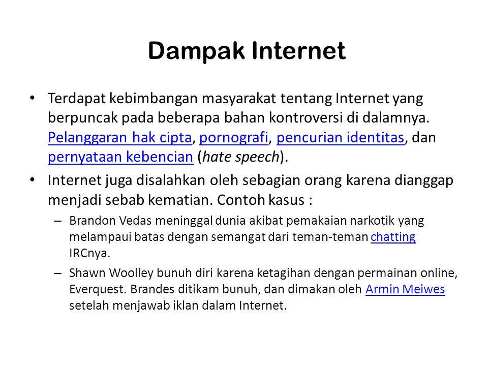 Dampak Internet Terdapat kebimbangan masyarakat tentang Internet yang berpuncak pada beberapa bahan kontroversi di dalamnya. Pelanggaran hak cipta, po