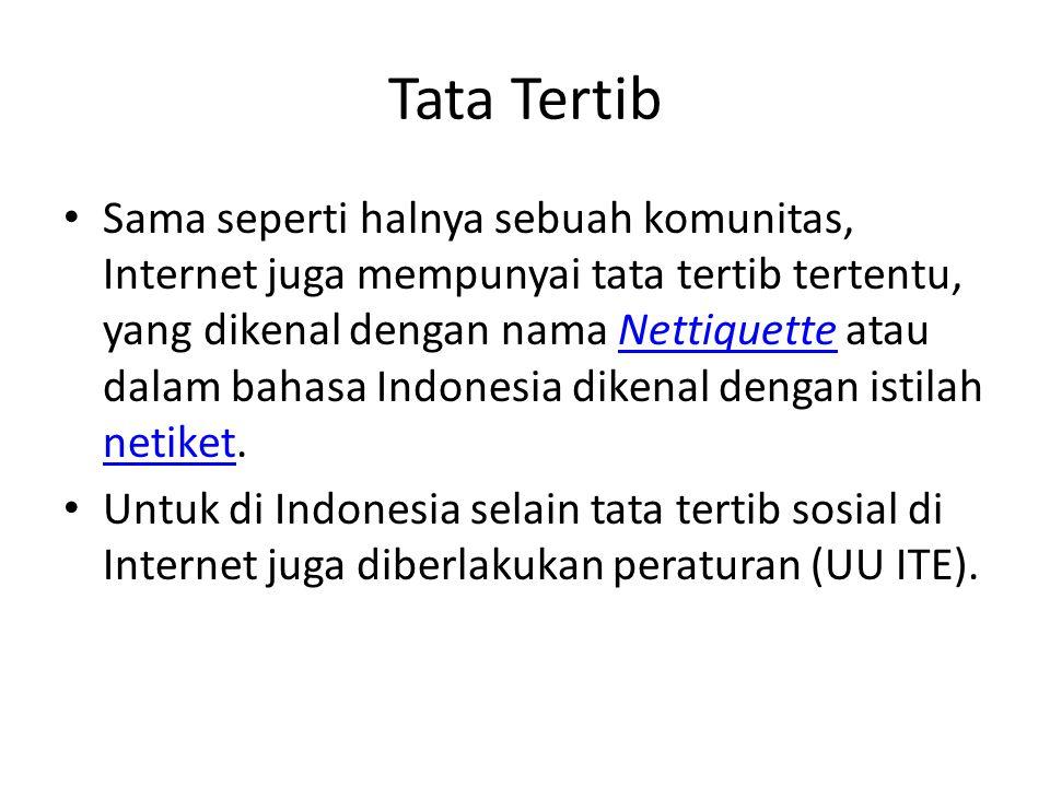 Tata Tertib Sama seperti halnya sebuah komunitas, Internet juga mempunyai tata tertib tertentu, yang dikenal dengan nama Nettiquette atau dalam bahasa