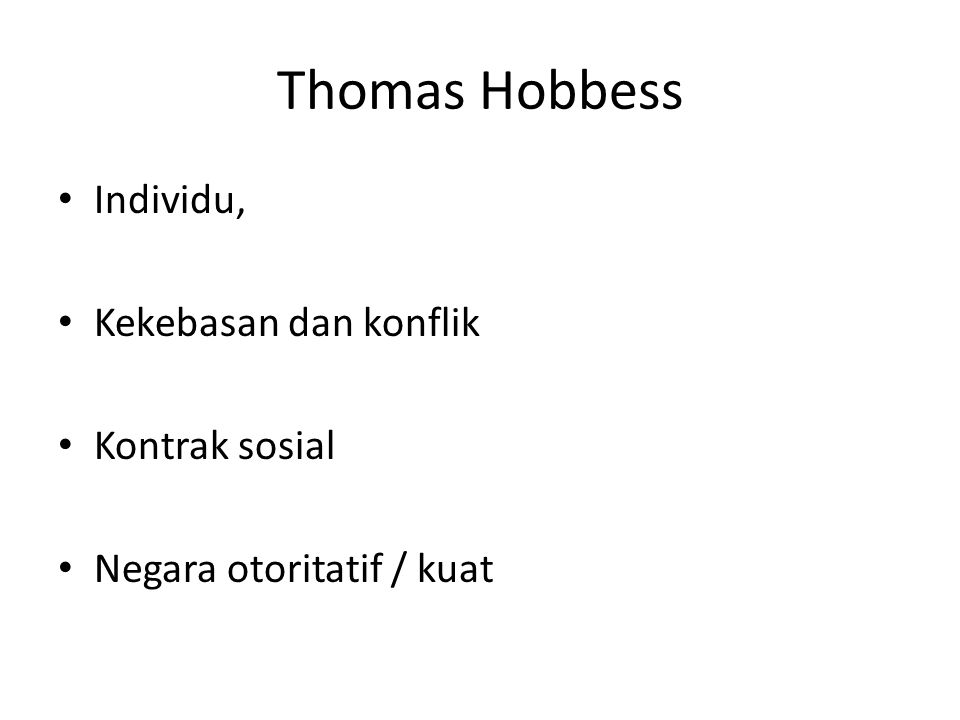 Thomas Hobbess Individu, Kekebasan dan konflik Kontrak sosial Negara otoritatif / kuat