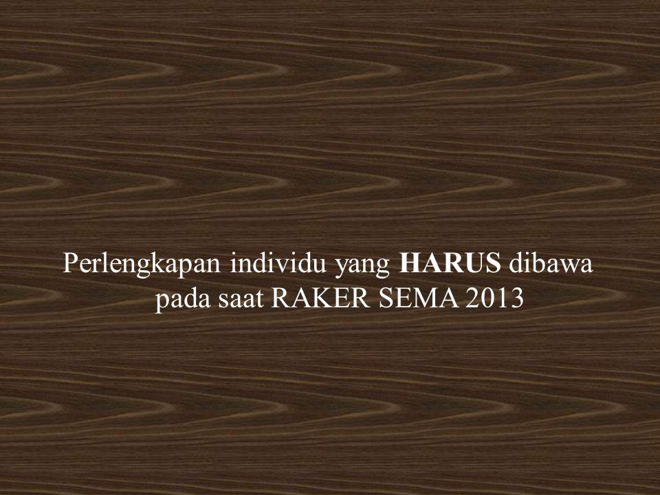 Perlengkapan individu yang HARUS dibawa pada saat RAKER SEMA 2013