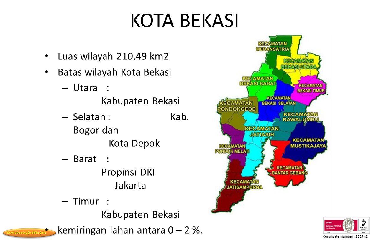 Certificate Number: 233745 Smart planning for better futur KOTA BEKASI Luas wilayah 210,49 km2 Batas wilayah Kota Bekasi – Utara : Kabupaten Bekasi – Selatan: Kab.