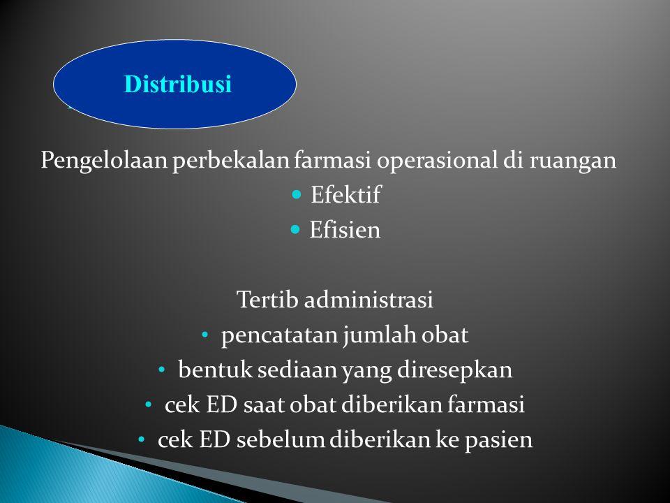 Disribution Distribusi Pengelolaan perbekalan farmasi operasional di ruangan Efektif Efisien Tertib administrasi pencatatan jumlah obat bentuk sediaan