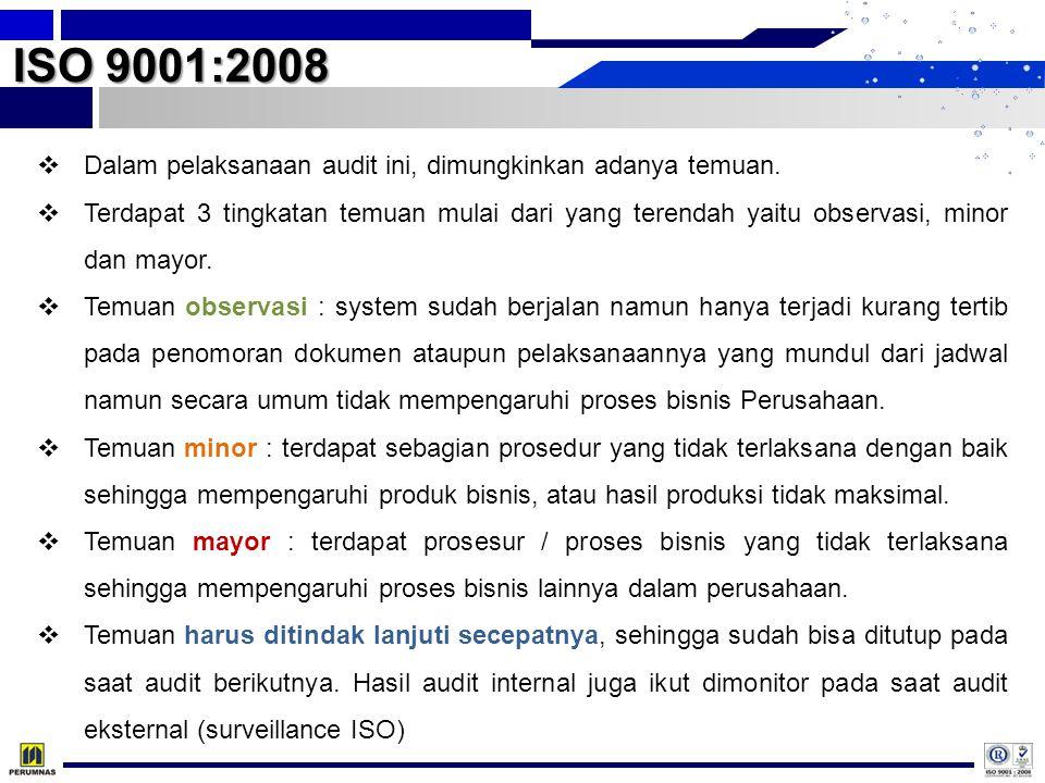 ISO 9001:2008  Dalam pelaksanaan audit ini, dimungkinkan adanya temuan.  Terdapat 3 tingkatan temuan mulai dari yang terendah yaitu observasi, minor