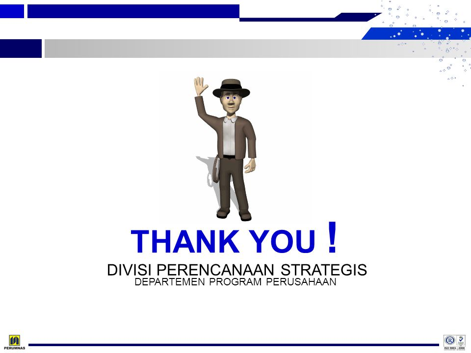 THANK YOU ! DIVISI PERENCANAAN STRATEGIS DEPARTEMEN PROGRAM PERUSAHAAN