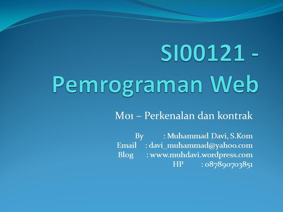 M01 – Perkenalan dan kontrak By: Muhammad Davi, S.Kom Email : davi_muhammad@yahoo.com Blog : www.muhdavi.wordpress.com HP: 087890703851