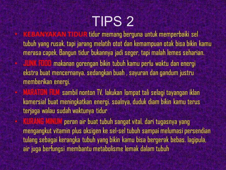 TIPS 2 KEBANYAKAN TIDUR tidur memang berguna untuk memperbaiki sel tubuh yang rusak. tapi jarang melatih otot dan kemampuan otak bisa bikin kamu meras