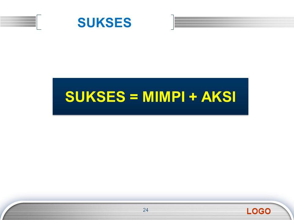 LOGO SUKSES 24 SUKSES = MIMPI + AKSI