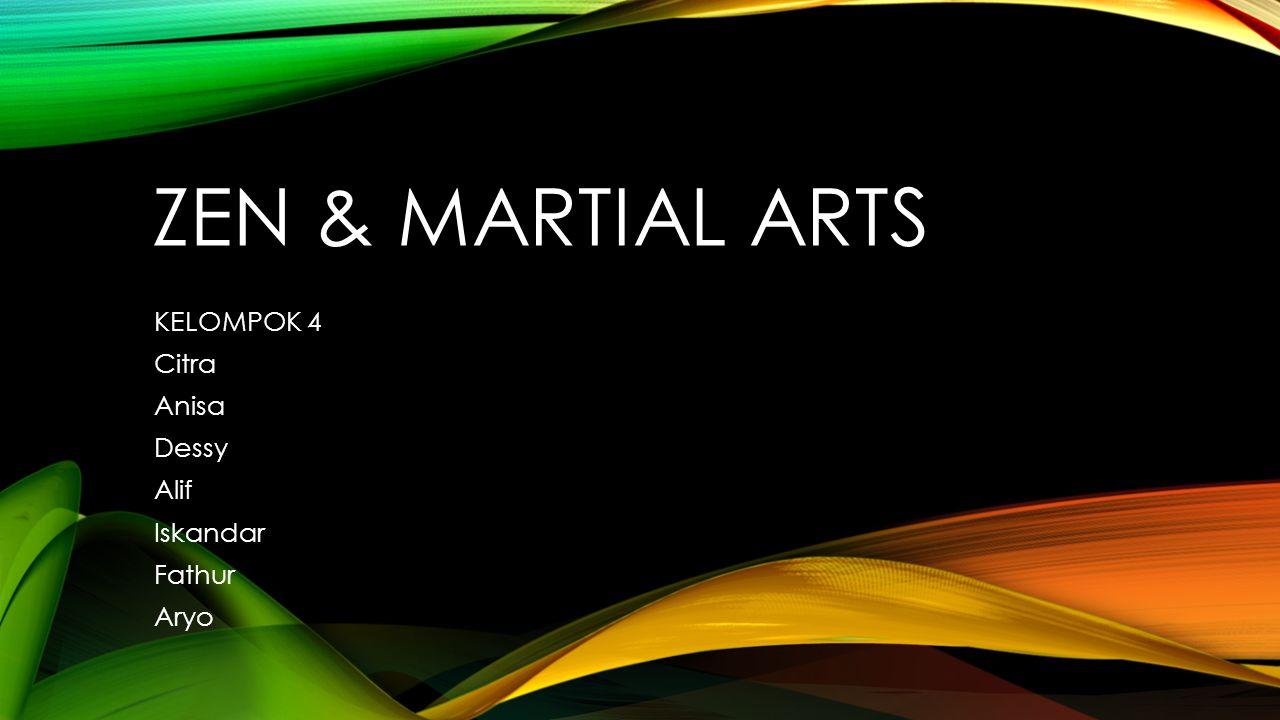 ZEN & MARTIAL ARTS KELOMPOK 4 Citra Anisa Dessy Alif Iskandar Fathur Aryo