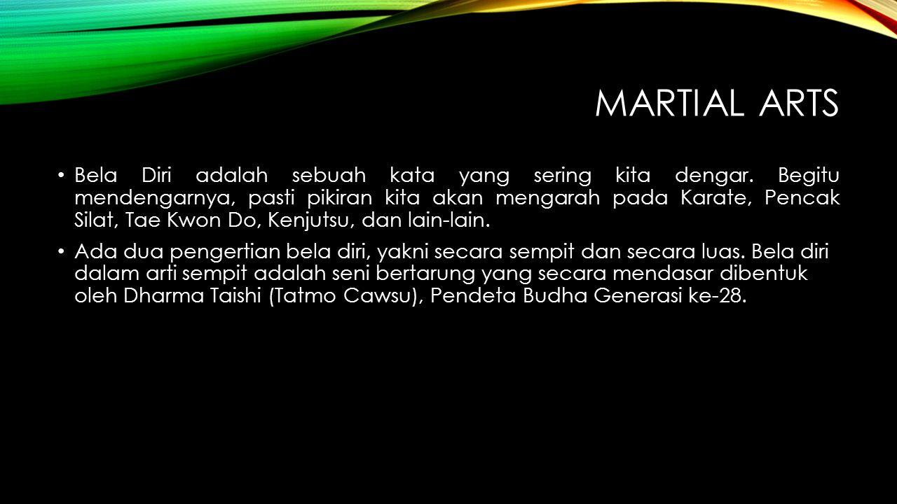 MARTIAL ARTS Bela Diri adalah sebuah kata yang sering kita dengar. Begitu mendengarnya, pasti pikiran kita akan mengarah pada Karate, Pencak Silat, Ta