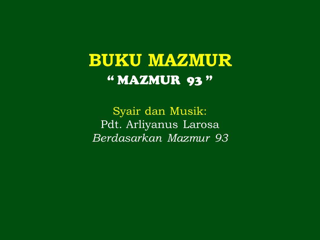 """BUKU MAZMUR """" MAZMUR 93 """" Syair dan Musik: Pdt. Arliyanus Larosa Berdasarkan Mazmur 93"""