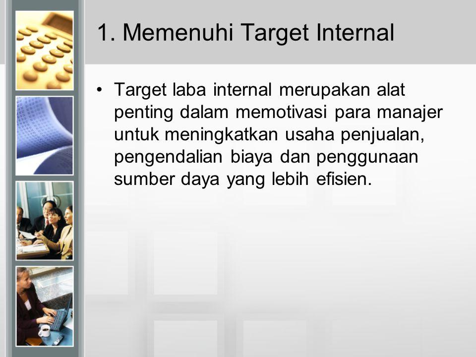 1. Memenuhi Target Internal Target laba internal merupakan alat penting dalam memotivasi para manajer untuk meningkatkan usaha penjualan, pengendalian