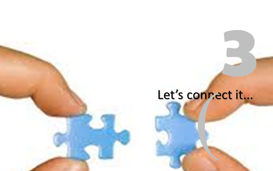 Let's connect it... 3 (