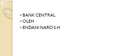 BANK CENTRAL OLEH ENDANI NARO S.H
