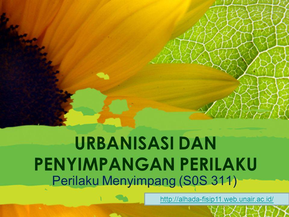 URBANISASI DAN PENYIMPANGAN PERILAKU Perilaku Menyimpang (S0S 311) http://alhada-fisip11.web.unair.ac.id/