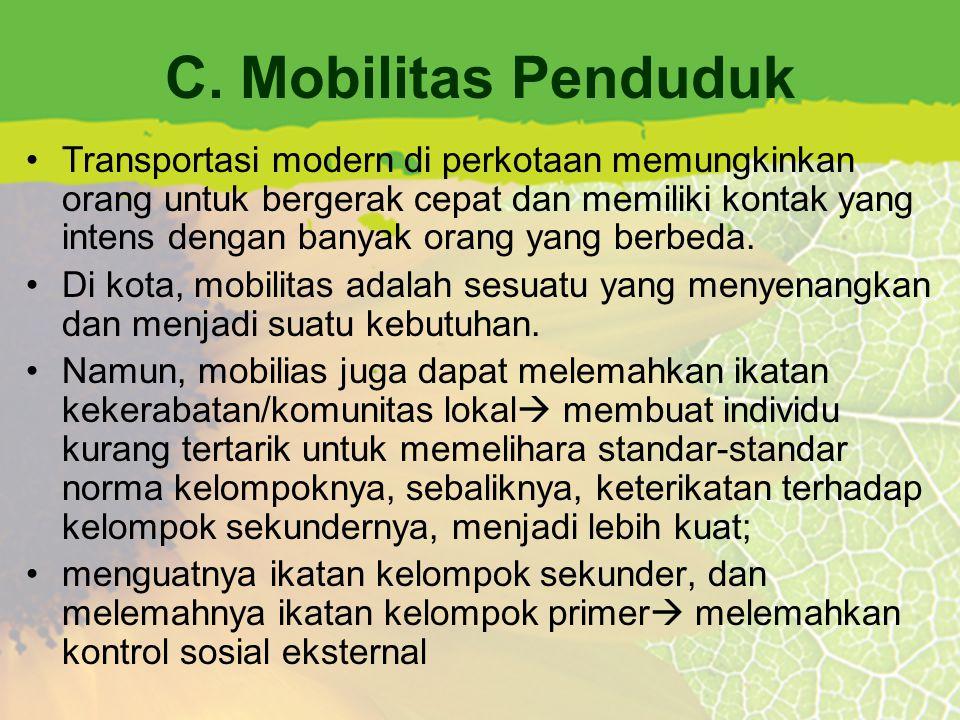 C. Mobilitas Penduduk Transportasi modern di perkotaan memungkinkan orang untuk bergerak cepat dan memiliki kontak yang intens dengan banyak orang yan